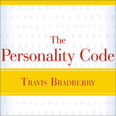 The Personality Code: Unlock the Secret to Understanding Your Boss, Your Colleagues, Your Friends...and Yourself! Audiobook, by Travis Bradberry