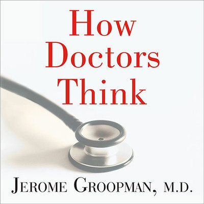 How Doctors Think Audiobook, by Jerome Groopman