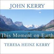 This Moment on Earth: Today's New Environmentalists and Their Vision for the Future, by John Kerry, Teresa Heinz Kerry