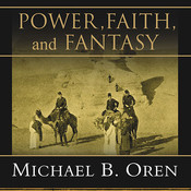 Power, Faith, and Fantasy: America in the Middle East, 1776 to the Present, by Michael B. Oren