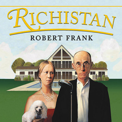 Richistan: A Journey Through the American Wealth Boom and the Lives of the New Rich Audiobook, by Robert Frank