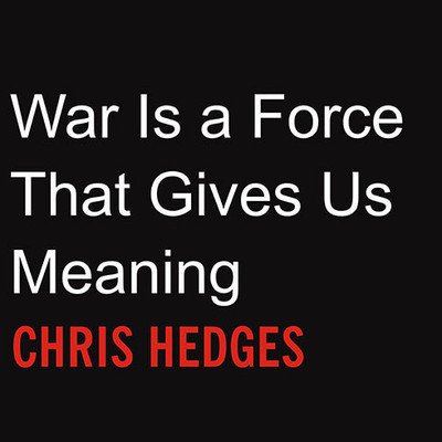 War Is a Force That Gives Us Meaning Audiobook, by Chris Hedges