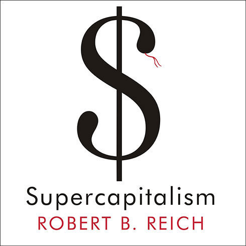 Printable Supercapitalism: The Transformation of Business, Democracy, and Everyday Life Audiobook Cover Art