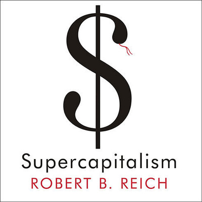 Supercapitalism: The Transformation of Business, Democracy, and Everyday Life Audiobook, by Robert B. Reich
