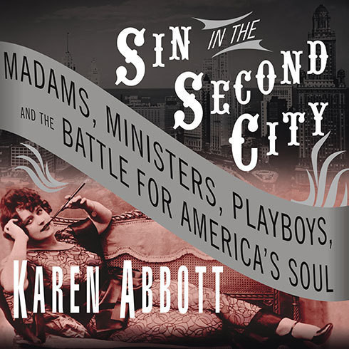 Printable Sin in the Second City: Madams, Ministers, Playboys, and the Battle for America's Soul Audiobook Cover Art