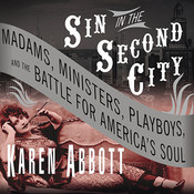 Sin in the Second City: Madams, Ministers, Playboys, and the Battle for America's Soul, by Karen Abbott