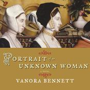 Portrait of an Unknown Woman: A Novel, by Vanora Bennett