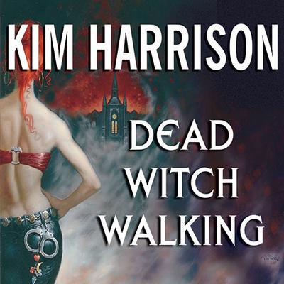 Dead Witch Walking Audiobook, by Kim Harrison