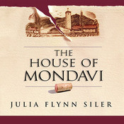 The House of Mondavi: The Rise and Fall of an American Wine Dynasty, by Julia Flynn Siler