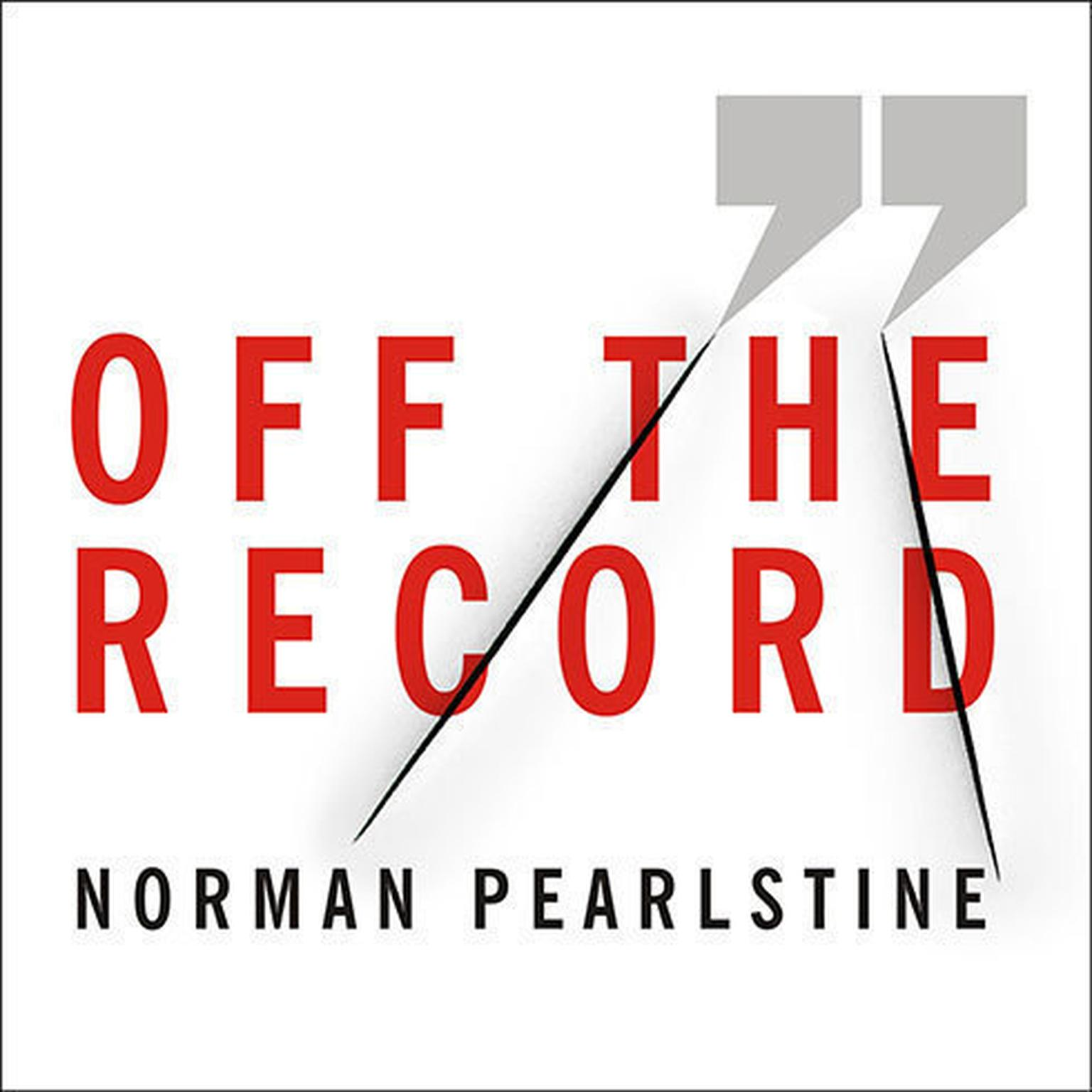 Printable Off the Record: The Press, the Government, and the War over Anonymous Sources Audiobook Cover Art
