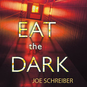 Eat the Dark: A Novel Audiobook, by Joe Schreiber