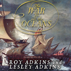 The War for All the Oceans: From Nelson at the Nile to Napoleon at Waterloo Audiobook, by Lesley Adkins, Roy Adkins