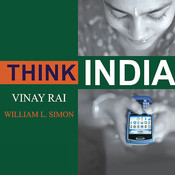 Think India: The Rise of the World's Next Superpower and What It Means for Every American Audiobook, by Vinay Rai, William L. Simon