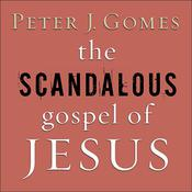 The Scandalous Gospel of Jesus: Whats So Good About the Good News? Audiobook, by Peter J. Gomes
