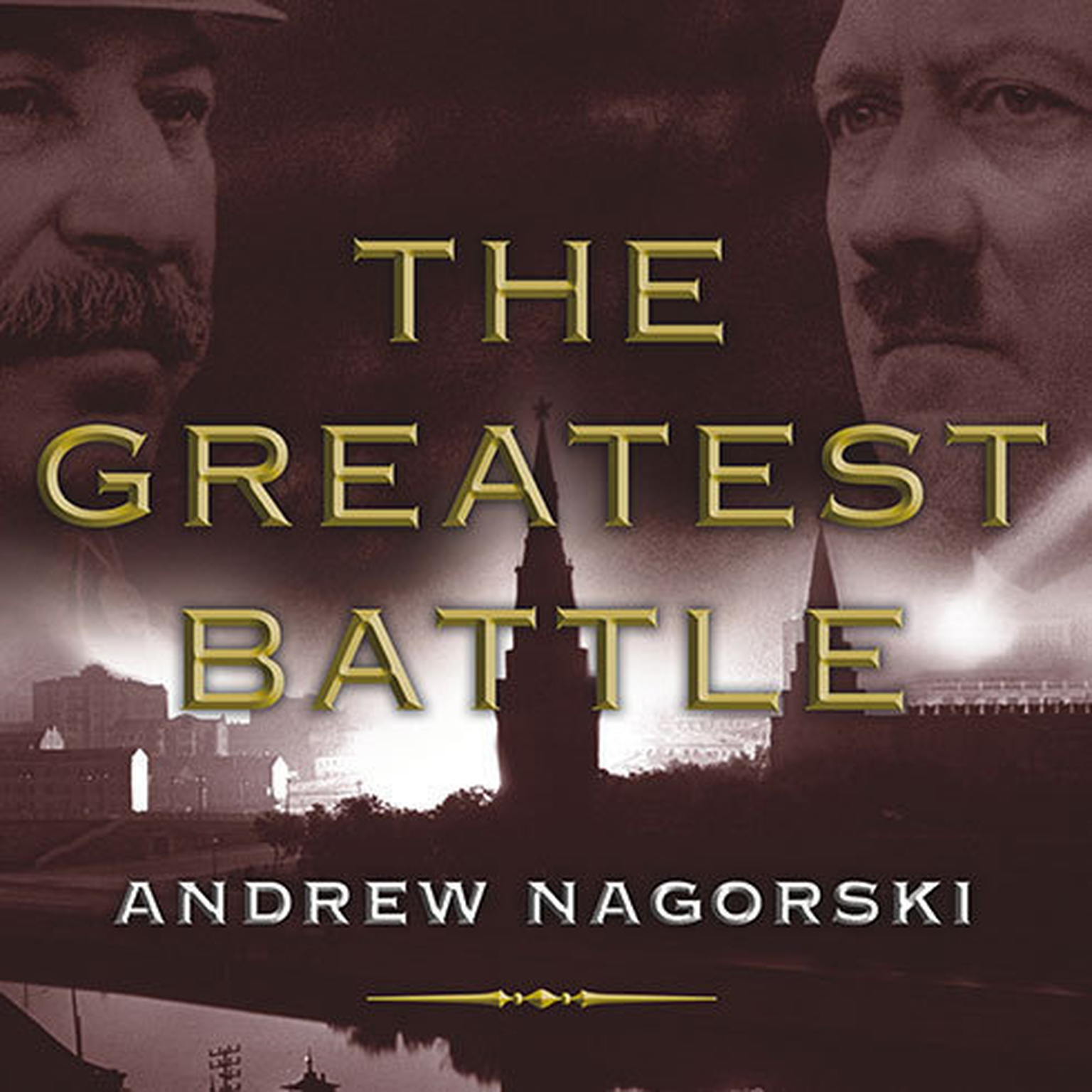 Printable The Greatest Battle: Stalin, Hitler, and the Desperate Struggle for Moscow That Changed the Course of World War II Audiobook Cover Art