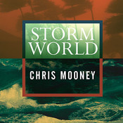 Storm World: Hurricanes, Politics, and the Battle over Global Warming, by Chris Mooney