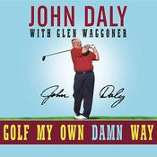 Golf My Own Damn Way: A Real Guys Guide to Chopping Ten Strokes Off Your Score Audiobook, by John Daly