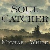 Soul Catcher: A Novel Audiobook, by Michael White