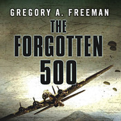 The Forgotten 500: The Untold Story of the Men Who Risked All for the Greatest Rescue Mission of World War II, by Gregory A. Freeman