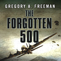 The Forgotten 500: The Untold Story of the Men Who Risked All for the Greatest Rescue Mission of World War II Audiobook, by Gregory A. Freeman