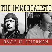 The Immortalists: Charles Lindbergh, Dr. Alexis Carrel, and Their Daring Quest to Live Forever, by David M. Friedman, Todd McLaren