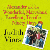 Alexander and the Wonderful, Marvelous, Excellent, Terrific Ninety Days: An Almost Completely Honest Account of What Happened to Our Family When Our Youngest Son, His Wife, and Their Baby, Their Toddler, and Their Five-Year-Old Came to Live with Us for Three Months Audiobook, by Judith Viorst