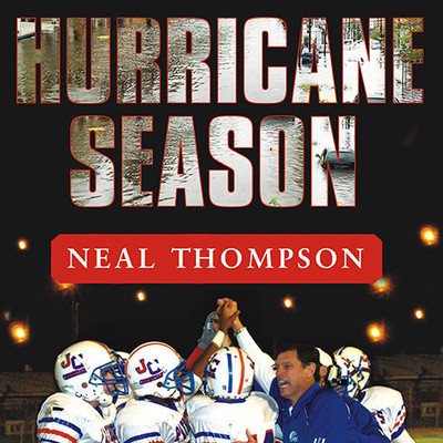 Hurricane Season: A Coach, His Team, and Their Triumph in the Time of Katrina Audiobook, by Neal Thompson
