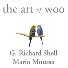 The Art of Woo: Using Strategic Persuasion to Sell Your Ideas Audiobook, by G. Richard Shell, Mario Moussa