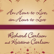An Hour to Live, an Hour to Love: The True Story of the Best Gift Ever Given, by Kristine Carlson, Richard Carlson, Ph.D., Richard Carlson