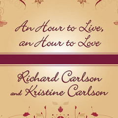 An Hour to Live, an Hour to Love: The True Story of the Best Gift Ever Given Audiobook, by Kristine Carlson, Richard Carlson