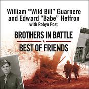 "Brothers in Battle, Best of Friends: Two WWII Paratroopers from the Original Band of Brothers Tell Their Story Audiobook, by William ""Wild Bill"" Guarnere"