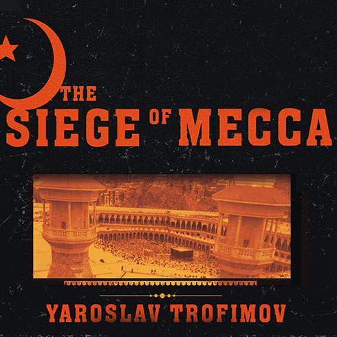 Printable The Siege of Mecca: The Forgotten Uprising in Islam's Holiest Shrine and the Birth of Al Qaeda Audiobook Cover Art
