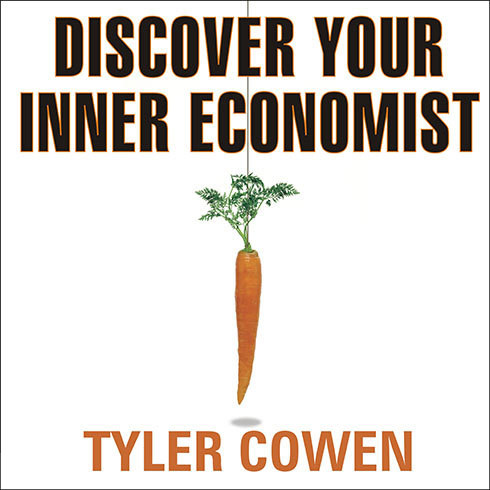 Printable Discover Your Inner Economist: Use Incentives to Fall in Love, Survive Your Next Meeting, and Motivate Your Dentist Audiobook Cover Art