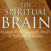 The Spiritual Brain: A Neuroscientist's Case for the Existence of the Soul, by Mario Beauregard, Patrick Lawlor, Denyse O'Leary