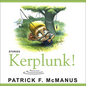 Kerplunk!: Stories Audiobook, by Patrick F. McManus