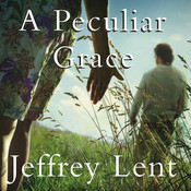 A Peculiar Grace: A Novel Audiobook, by Jeffrey Lent