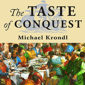 The Taste of Conquest: The Rise and Fall of the Three Great Cities of Spice Audiobook, by Michael Krondl