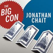 The Big Con: The True Story of How Washington Got Hoodwinked and Hijacked by Crackpot Economics Audiobook, by Jonathan Chait