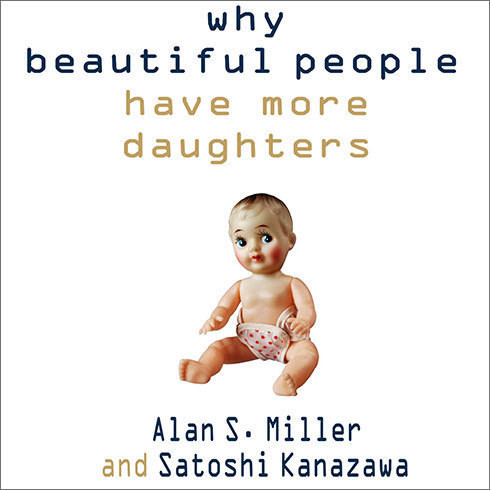 Printable Why Beautiful People Have More Daughters: From Dating, Shopping, and Praying to Going to War and Becoming a Billionaire—Two Evolutionary Psychologists Explain Why We Do What We Do Audiobook Cover Art
