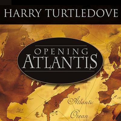 Opening Atlantis: A Novel of Alternate History Audiobook, by Harry Turtledove