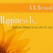 Happiness Is …: Simple Steps to a Life of Joy Audiobook, by A. R. Bernard