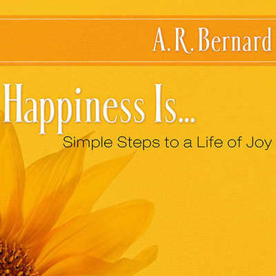 Happiness Is...: Simple Steps to a Life of Joy Audiobook, by A. R. Bernard