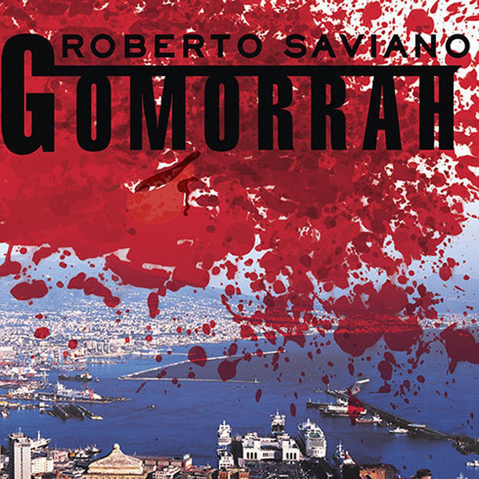 A Personal Journey into the Violent International Empire of Naples' Organized Crime System - Roberto Saviano