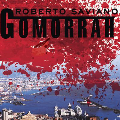 Gomorrah: A Personal Journey into the Violent International Empire of Naples Organized Crime System Audiobook, by Roberto Saviano