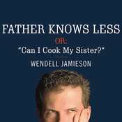 "Father Knows Less, or, ""Can I Cook My Sister?"": One Dad's Quest to Answer His Son's Most Baffling Questions Audiobook, by Wendell Jamieson, Patrick Lawlor"