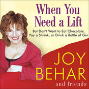 When You Need a Lift: But Don't Want to Eat Chocolate, Pay a Shrink, or Drink a Bottle of Gin, by Joy Behar, Renée Raudman, David Drummond