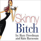 Skinny Bitch: A No-Nonsense, Tough-Love Guide for Savvy Girls Who Want to Stop Eating Crap and Start Looking Fabulous!, by Kim Barnouin