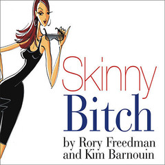 Skinny Bitch: A No-Nonsense, Tough-Love Guide for Savvy Girls Who Want to Stop Eating Crap and Start Looking Fabulous! Audiobook, by Kim Barnouin, Rory Freedman