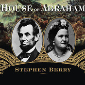 House of Abraham: Lincoln and the Todds, a Family Divided by War, by Stephen Berry, Michael Prichard