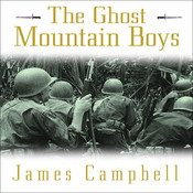 The Ghost Mountain Boys: Their Epic March and the Terrifying Battle for New Guinea---the Forgotten War of the South Pacific Audiobook, by James Campbell